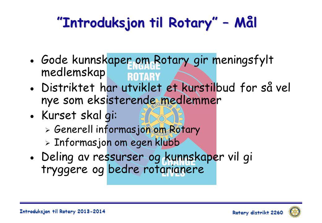 Rotary distrikt 2260 Introduksjon til Rotary 2013-2014  Gode kunnskaper om Rotary gir meningsfylt medlemskap  Distriktet har utviklet et kurstilbud
