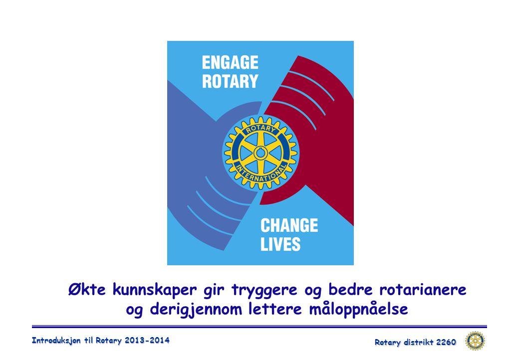Rotary distrikt 2260 Introduksjon til Rotary 2013-2014 Økte kunnskaper gir tryggere og bedre rotarianere og derigjennom lettere måloppnåelse