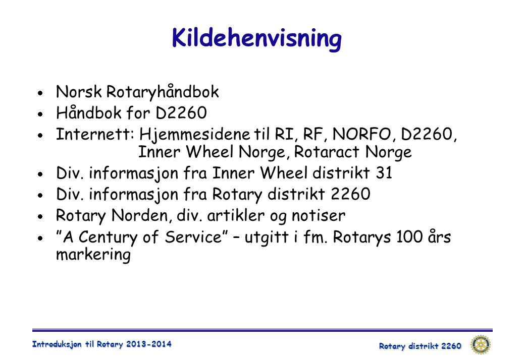 Rotary distrikt 2260 Introduksjon til Rotary 2013-2014  Norsk Rotaryhåndbok  Håndbok for D2260  Internett: Hjemmesidene til RI, RF, NORFO, D2260, I