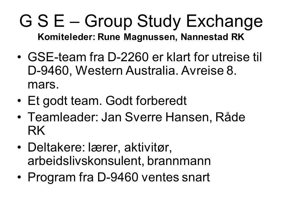 G S E – Group Study Exchange Komiteleder: Rune Magnussen, Nannestad RK GSE-team fra D-2260 er klart for utreise til D-9460, Western Australia. Avreise