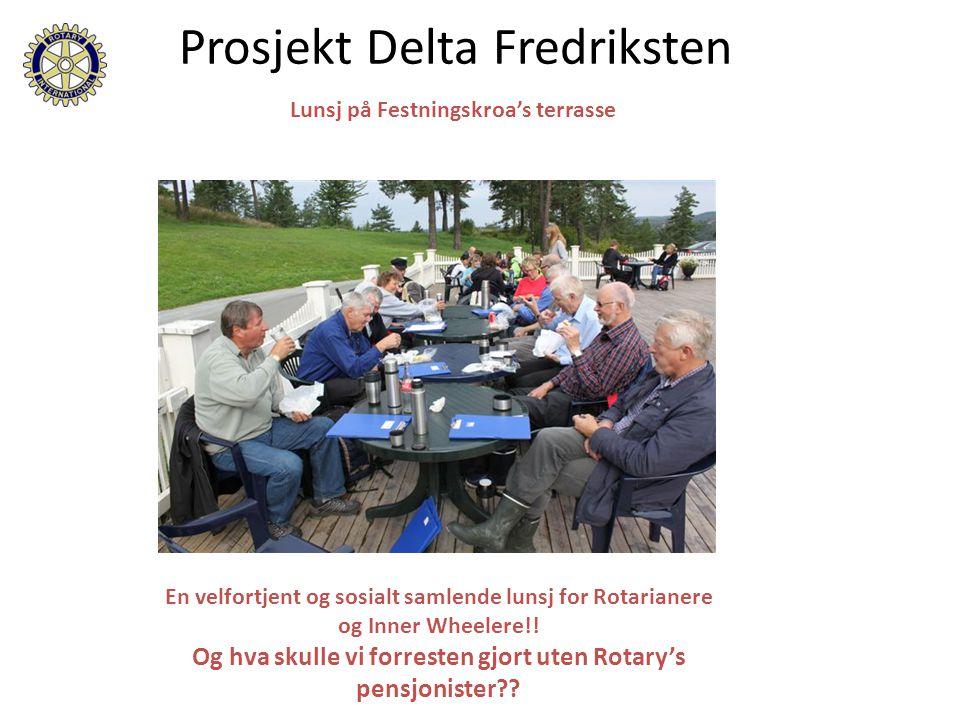 Lunsj på Festningskroa's terrasse Prosjekt Delta Fredriksten En velfortjent og sosialt samlende lunsj for Rotarianere og Inner Wheelere!! Og hva skull