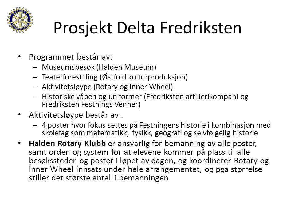 Prosjekt Delta Fredriksten Programmet består av: – Museumsbesøk (Halden Museum) – Teaterforestilling (Østfold kulturproduksjon) – Aktivitetsløype (Rot