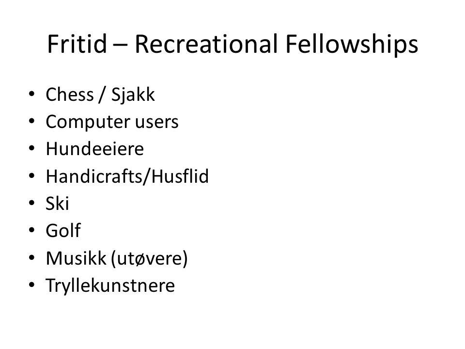 Fritid – Recreational Fellowships Chess / Sjakk Computer users Hundeeiere Handicrafts/Husflid Ski Golf Musikk (utøvere) Tryllekunstnere