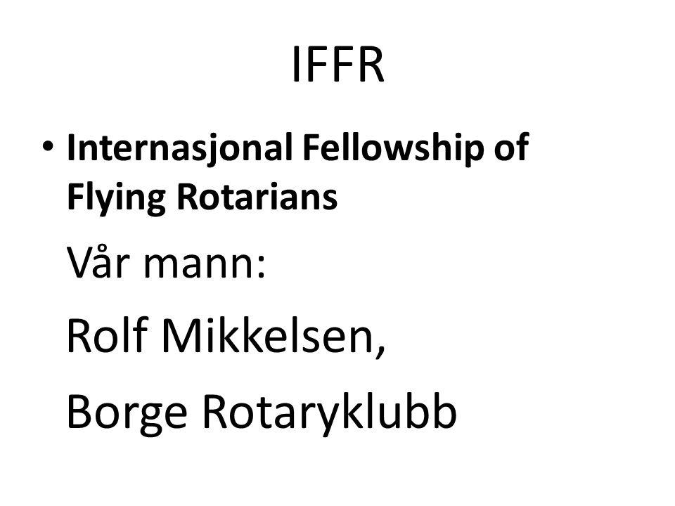 IFFR Internasjonal Fellowship of Flying Rotarians Vår mann: Rolf Mikkelsen, Borge Rotaryklubb