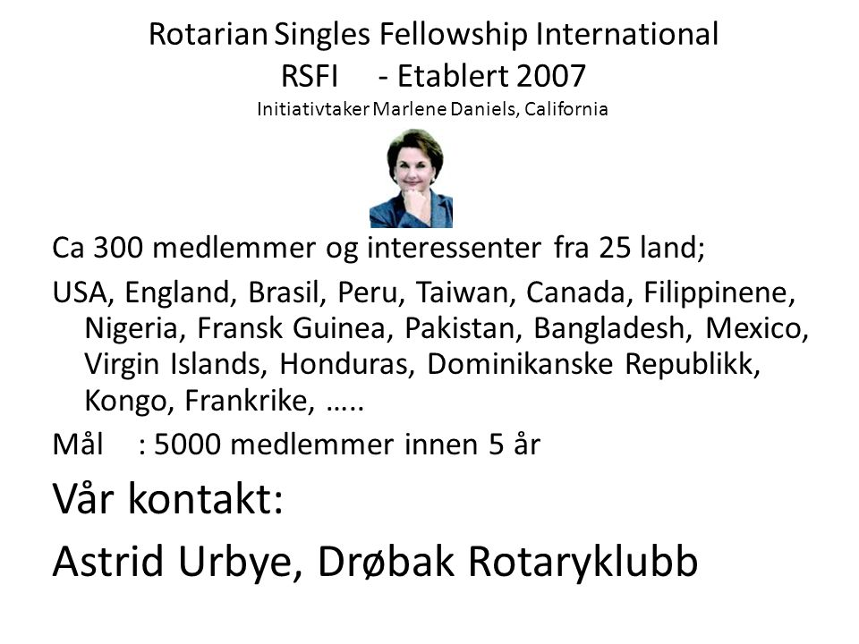 Rotarian Singles Fellowship International RSFI - Etablert 2007 Initiativtaker Marlene Daniels, California Ca 300 medlemmer og interessenter fra 25 lan