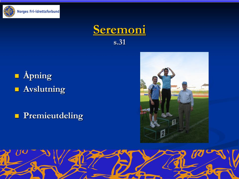 Seremoni Seremoni s.31 Seremoni Åpning Åpning Avslutning Avslutning Premieutdeling Premieutdeling