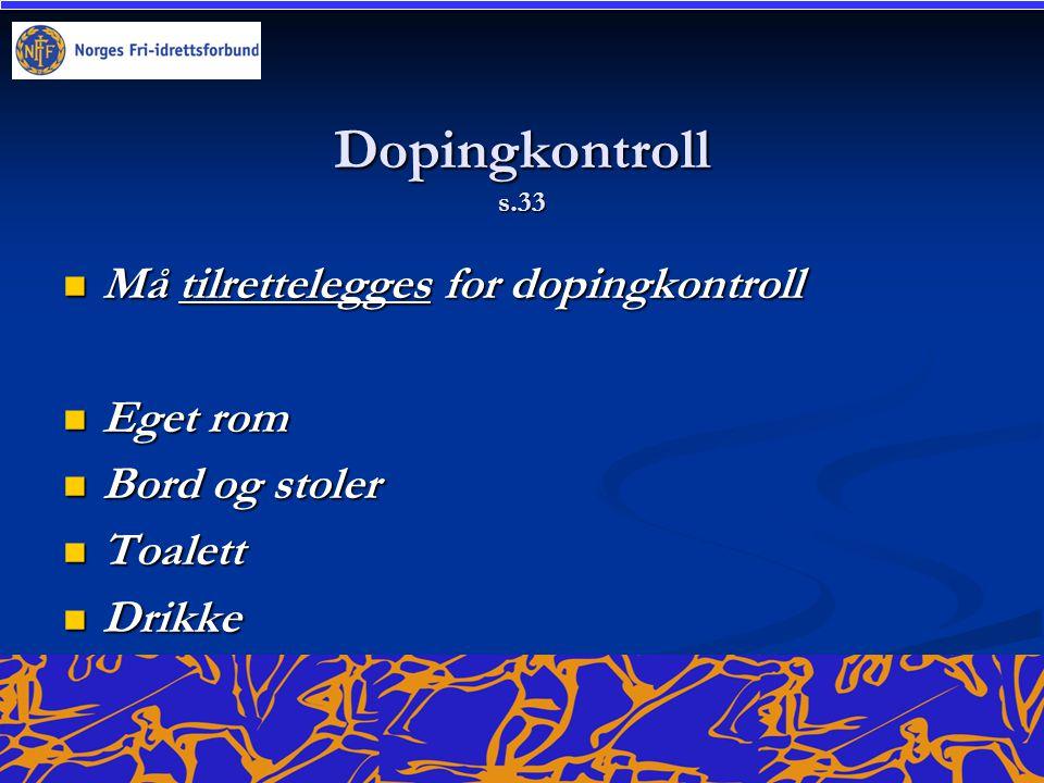 Dopingkontroll s.33 Må tilrettelegges for dopingkontroll Må tilrettelegges for dopingkontroll Eget rom Eget rom Bord og stoler Bord og stoler Toalett Toalett Drikke Drikke