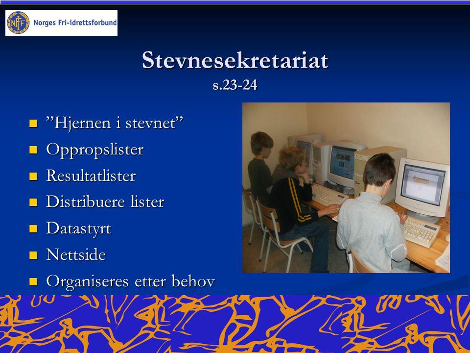Stevnesekretariat s.23-24 Hjernen i stevnet Hjernen i stevnet Oppropslister Oppropslister Resultatlister Resultatlister Distribuere lister Distribuere lister Datastyrt Datastyrt Nettside Nettside Organiseres etter behov Organiseres etter behov