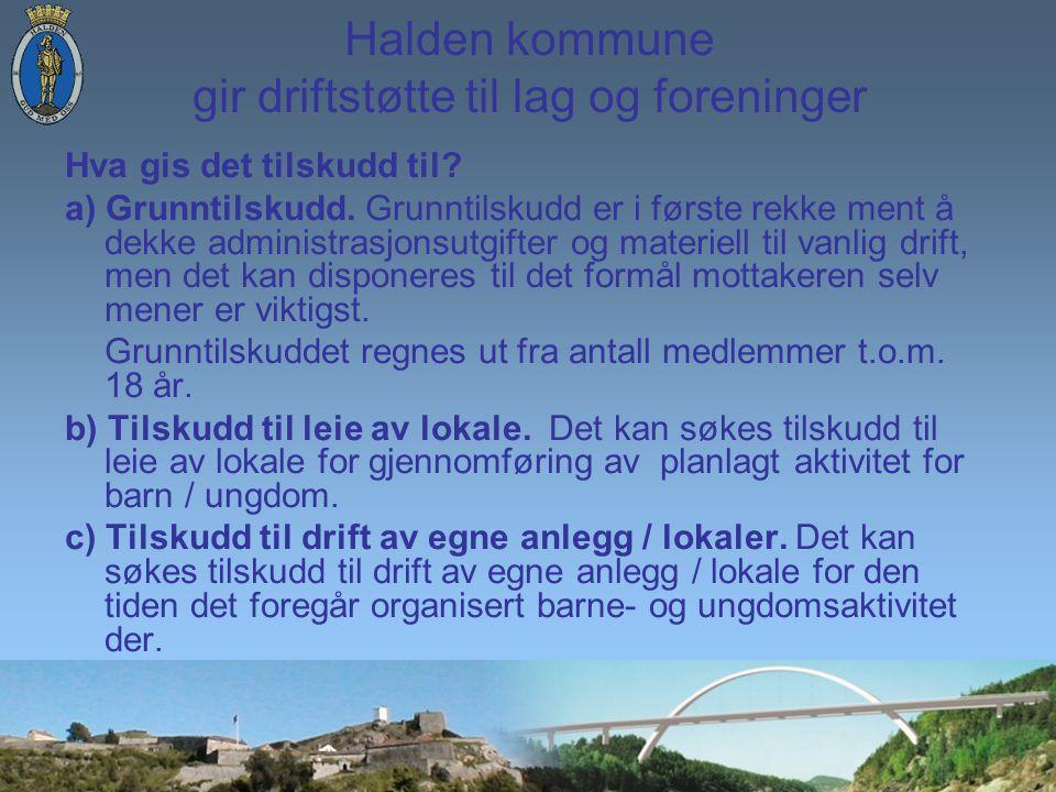Halden kommune gir driftstøtte til lag og foreninger Hva gis det tilskudd til.