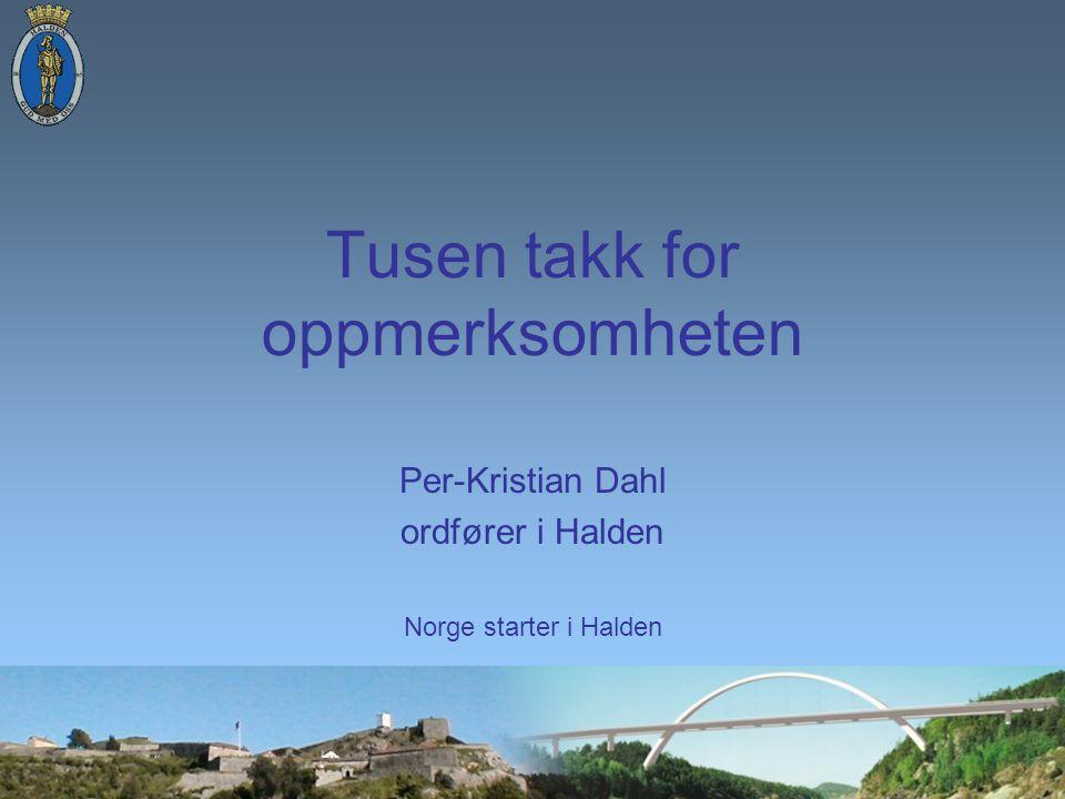 Tusen takk for oppmerksomheten Per-Kristian Dahl ordfører i Halden Norge starter i Halden