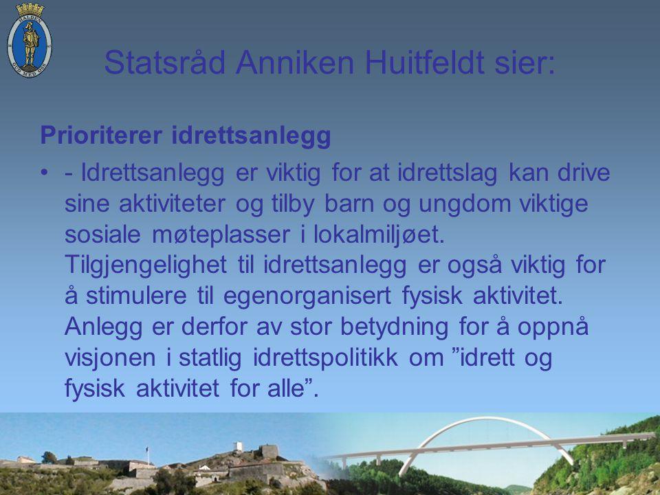 Statsråd Anniken Huitfeldt sier: Prioriterer idrettsanlegg - Idrettsanlegg er viktig for at idrettslag kan drive sine aktiviteter og tilby barn og ungdom viktige sosiale møteplasser i lokalmiljøet.