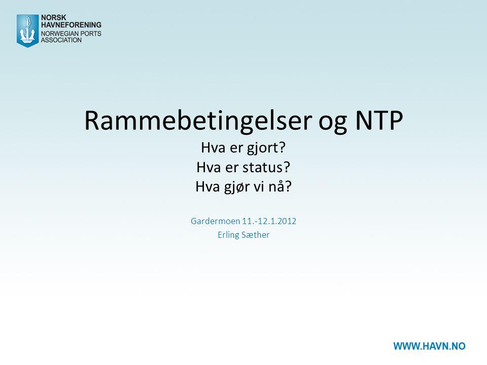 Rammebetingelser og NTP Hva er gjort. Hva er status.