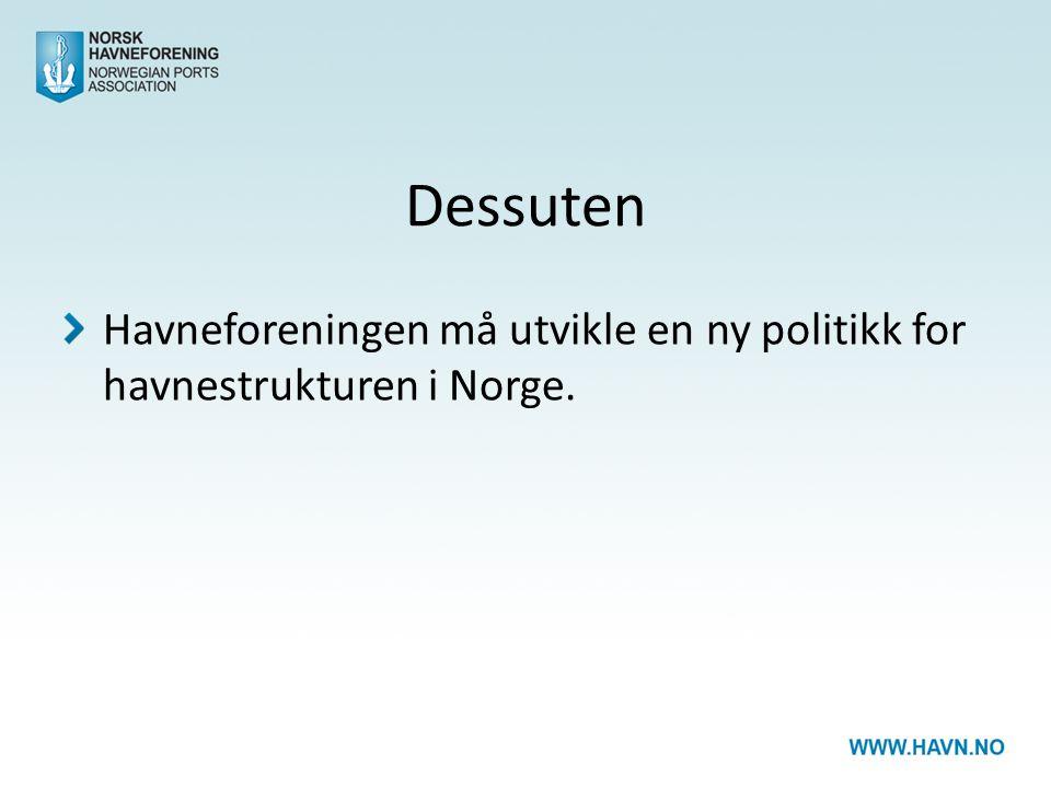 Dessuten Havneforeningen må utvikle en ny politikk for havnestrukturen i Norge.