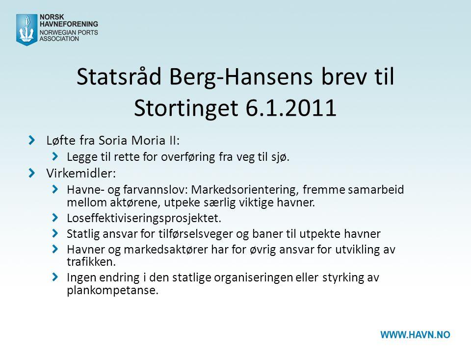 Statsråd Berg-Hansens brev til Stortinget 6.1.2011 Løfte fra Soria Moria II: Legge til rette for overføring fra veg til sjø.