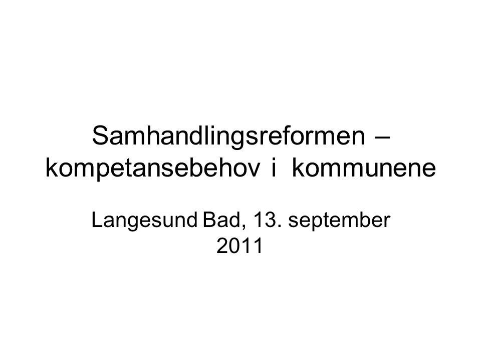 Samhandlingsreformen – kompetansebehov i kommunene Langesund Bad, 13. september 2011