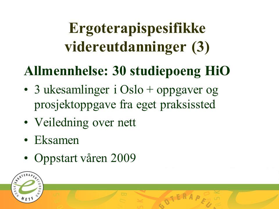 Ergoterapispesifikke videreutdanninger (3) Allmennhelse: 30 studiepoeng HiO 3 ukesamlinger i Oslo + oppgaver og prosjektoppgave fra eget praksissted Veiledning over nett Eksamen Oppstart våren 2009