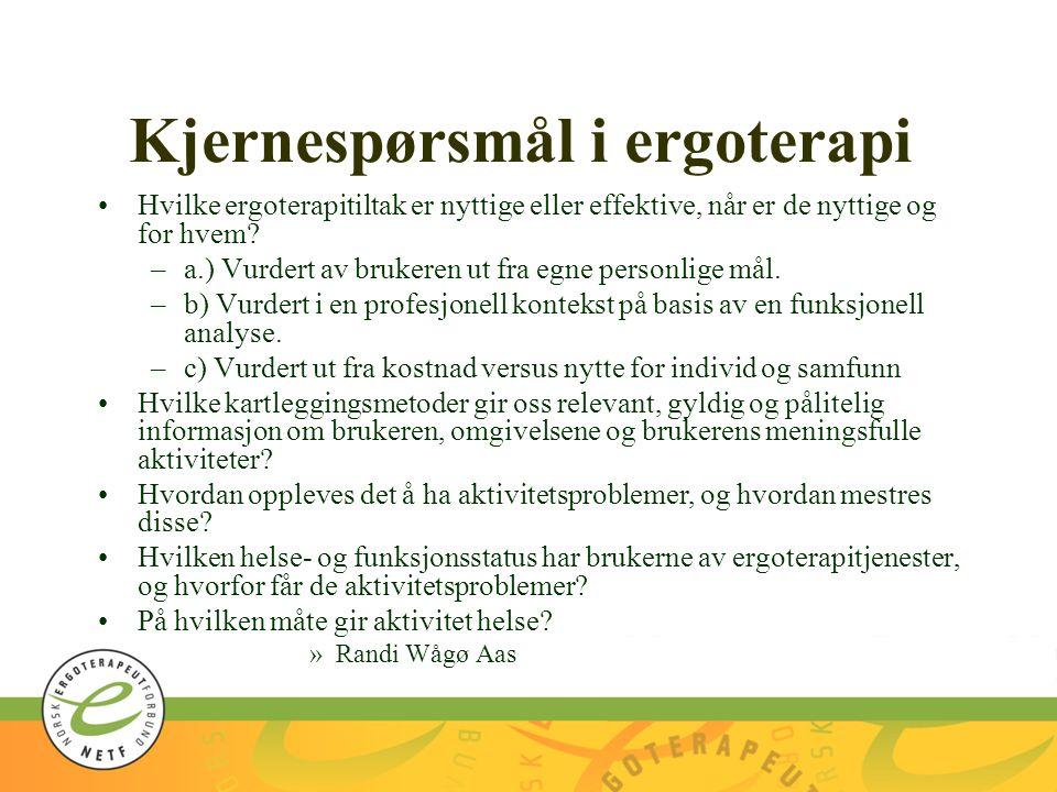 Kjernespørsmål i ergoterapi Hvilke ergoterapitiltak er nyttige eller effektive, når er de nyttige og for hvem.
