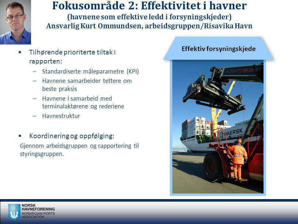 Fokusområde 2: Effektivitet i havner (havnene som effektive ledd i forsyningskjeder) Ansvarlig Kurt Ommundsen, arbeidsgruppen/Risavika Havn Tilhørende
