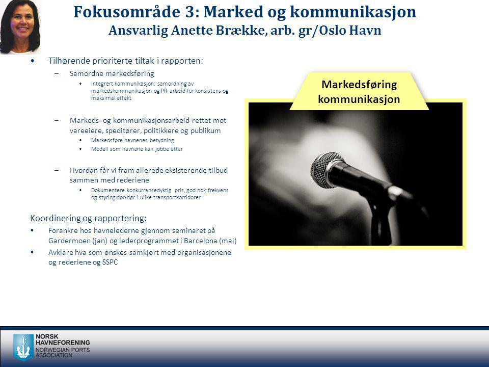 Fokusområde 3: Marked og kommunikasjon Ansvarlig Anette Brække, arb. gr/Oslo Havn Tilhørende prioriterte tiltak i rapporten: –Samordne markedsføring I