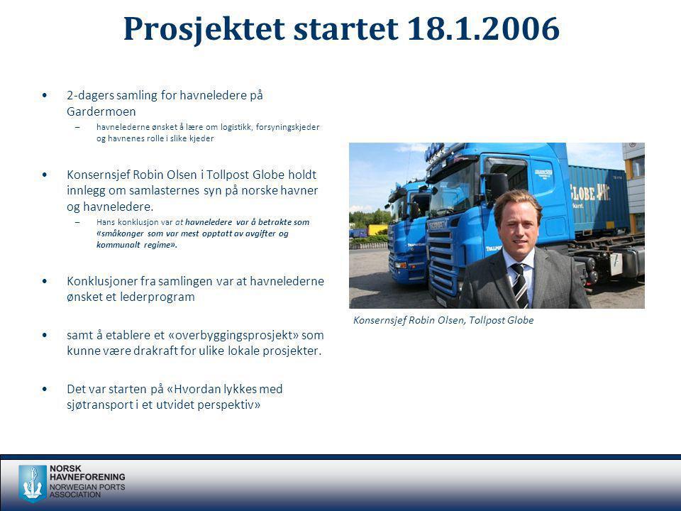 Prosjektet startet 18.1.2006 2-dagers samling for havneledere på Gardermoen –havnelederne ønsket å lære om logistikk, forsyningskjeder og havnenes rol