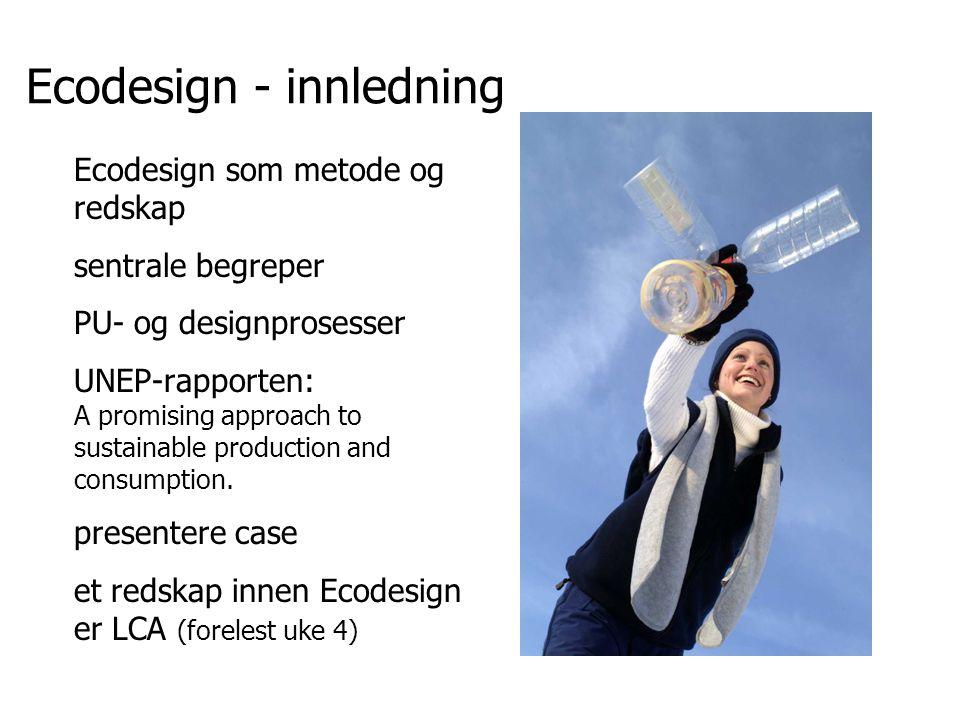 Økodesign hjulet 1 Velge miljøvennlige materialer 2 Redusere materialforbruket 3 Optimalisere produksjonsmetoder 4 Optimalisere distribusjonssystemet 5 Redusere miljøpåvirkning under bruk 6 Forlenge bruksfasen 7 Optimalisere livsslutt-systemet @ Utvikle et helt nytt konsept mulige økostrategier 1 2 3 4 5 6 7 @