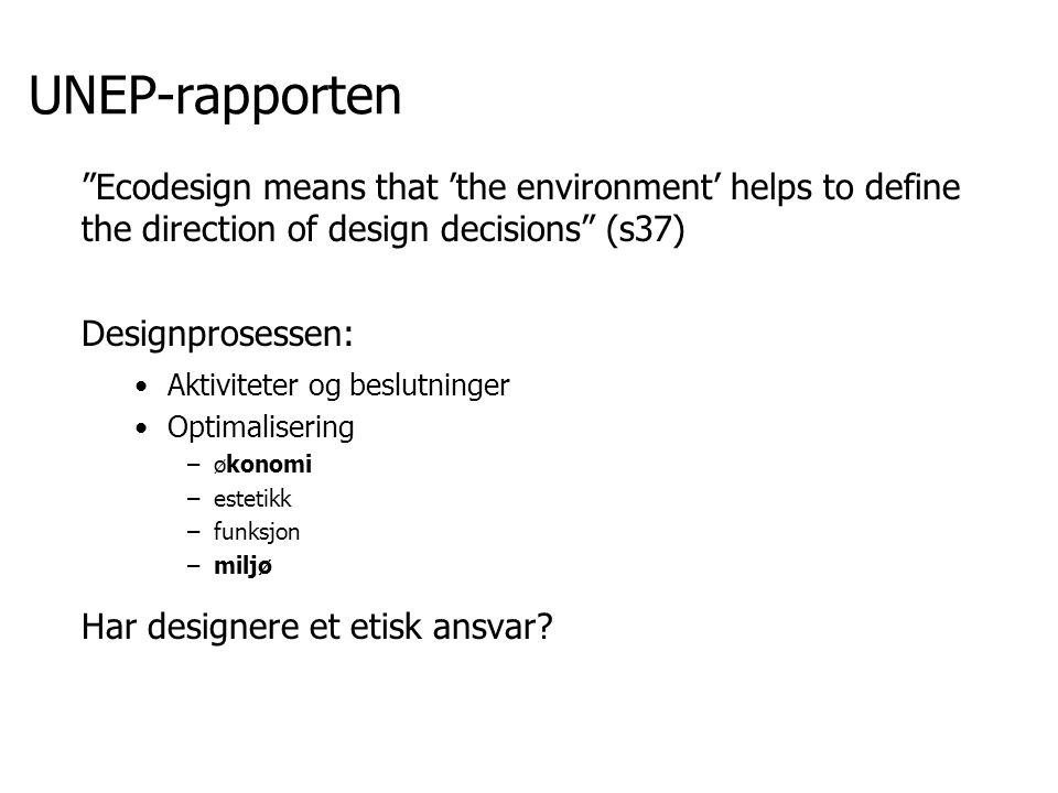 "UNEP-rapporten ""Ecodesign means that 'the environment' helps to define the direction of design decisions"" (s37) Designprosessen: Aktiviteter og beslut"