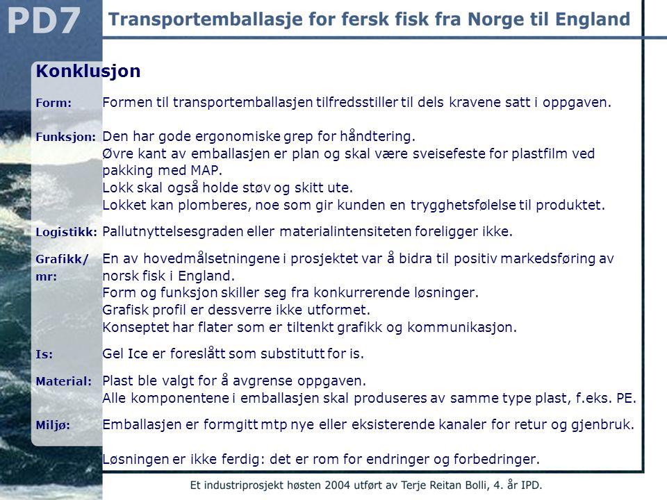 Konklusjon Form: Formen til transportemballasjen tilfredsstiller til dels kravene satt i oppgaven. Funksjon: Den har gode ergonomiske grep for håndter