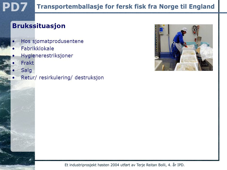 Brukssituasjon Hos sjømatprodusentene Fabrikklokale Hygienerestriksjoner Frakt Salg Retur/ resirkulering/ destruksjon