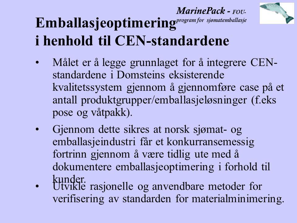 MarinePack - FOU- program for sjømatemballasje Emballasjeoptimering i henhold til CEN-standardene Målet er å legge grunnlaget for å integrere CEN- standardene i Domsteins eksisterende kvalitetssystem gjennom å gjennomføre case på et antall produktgrupper/emballasjeløsninger (f.eks pose og våtpakk).