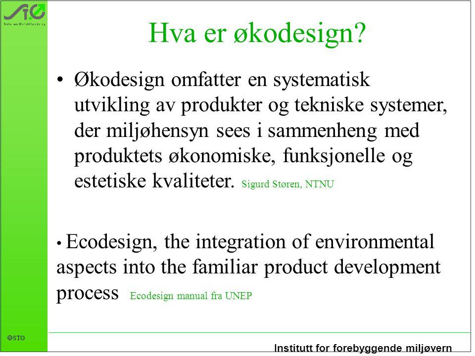 Institutt for forebyggende miljøvern  STØ Hva er økodesign.