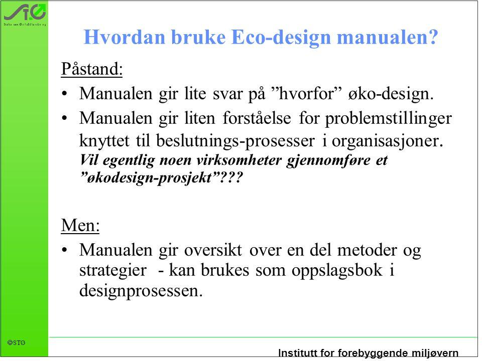 Institutt for forebyggende miljøvern  STØ Hvordan bruke Eco-design manualen.