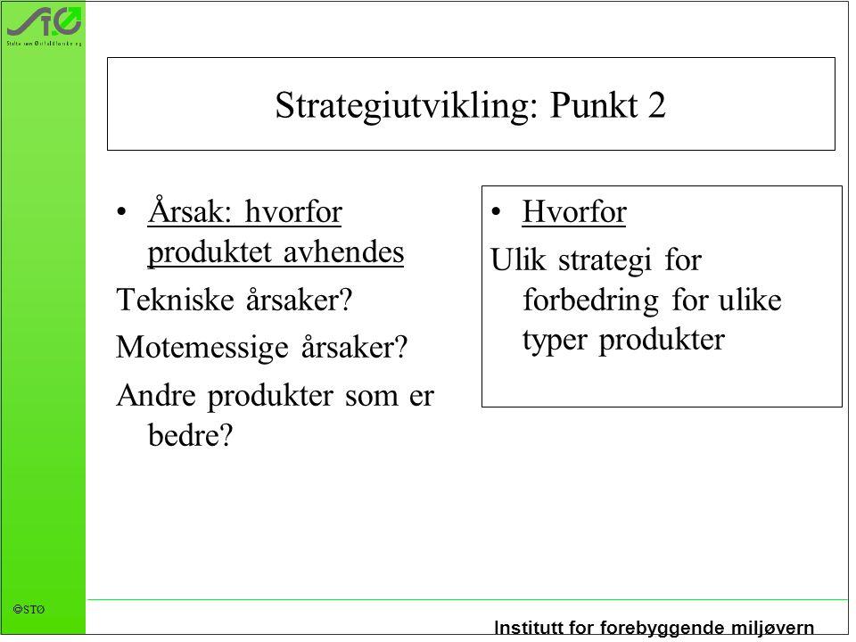 Institutt for forebyggende miljøvern  STØ Strategiutvikling: Punkt 2 Årsak: hvorfor produktet avhendes Tekniske årsaker.