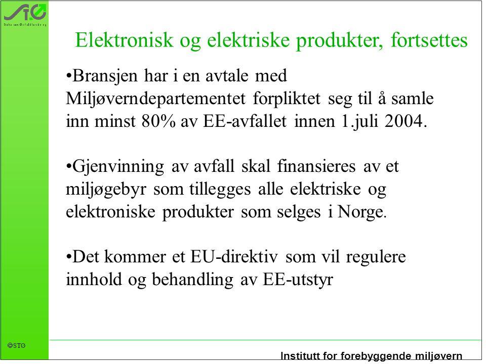 Institutt for forebyggende miljøvern  STØ Elektronisk og elektriske produkter, fortsettes Bransjen har i en avtale med Miljøverndepartementet forpliktet seg til å samle inn minst 80% av EE-avfallet innen 1.juli 2004.