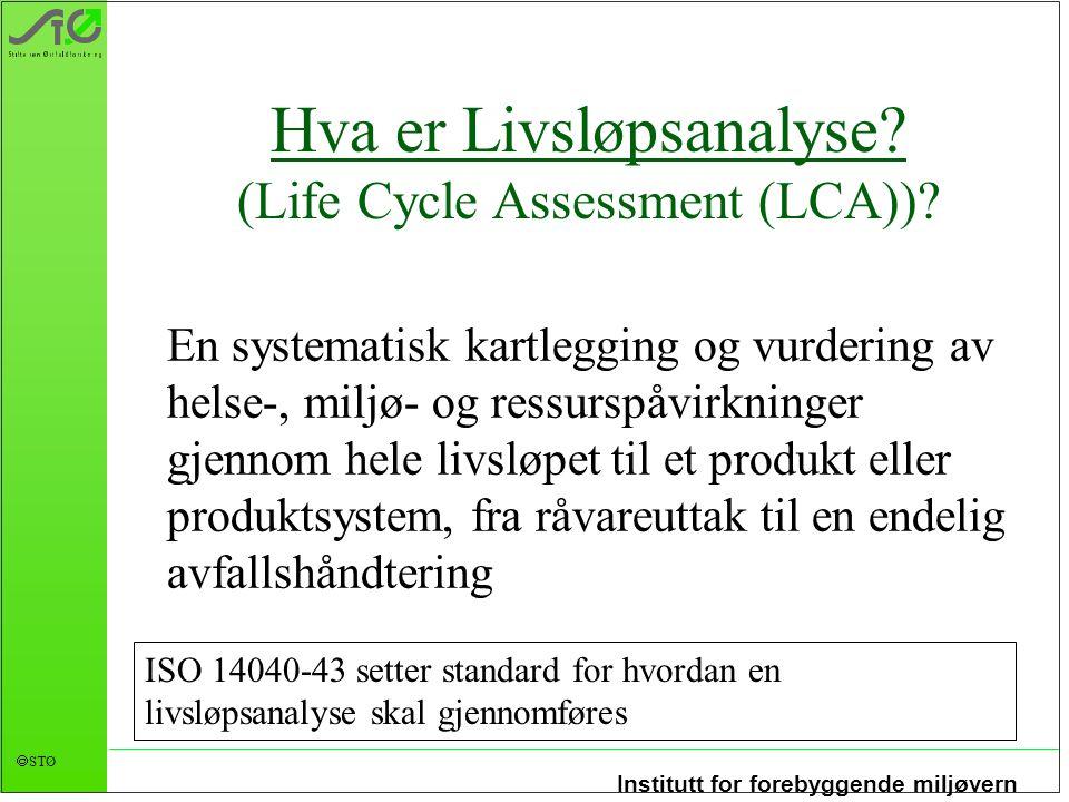 Institutt for forebyggende miljøvern  STØ Hva er Livsløpsanalyse? (Life Cycle Assessment (LCA))? En systematisk kartlegging og vurdering av helse-, m