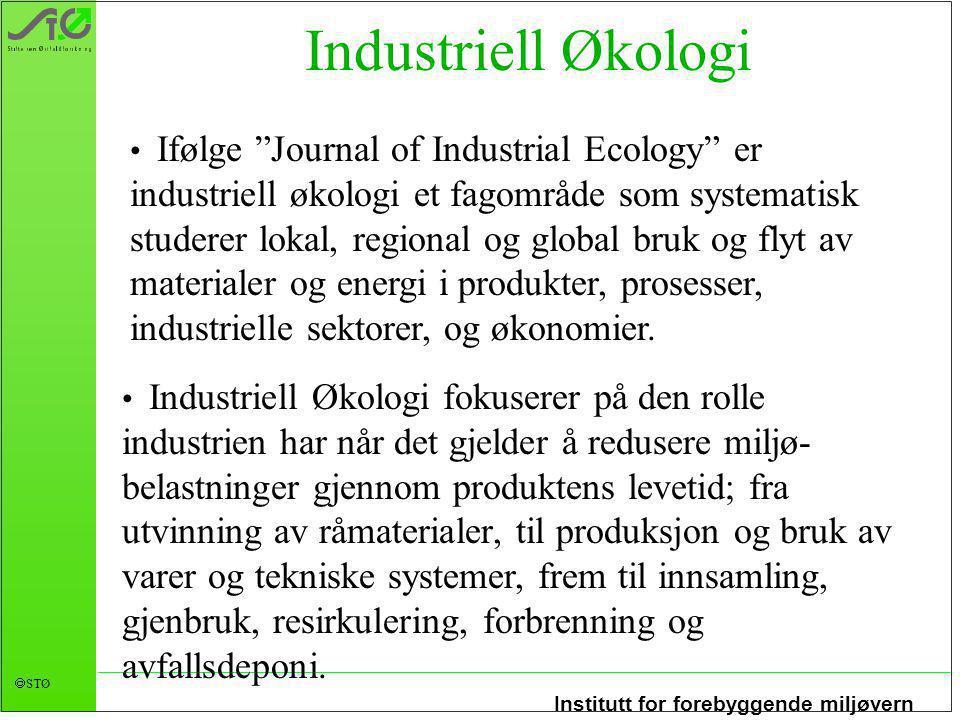 Institutt for forebyggende miljøvern  STØ Industriell Økologi Ifølge Journal of Industrial Ecology er industriell økologi et fagområde som systematisk studerer lokal, regional og global bruk og flyt av materialer og energi i produkter, prosesser, industrielle sektorer, og økonomier.
