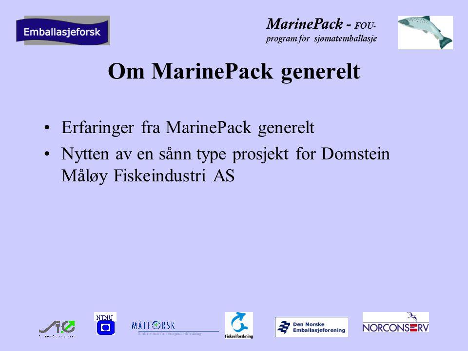MarinePack - FOU- program for sjømatemballasje Om MarinePack generelt Erfaringer fra MarinePack generelt Nytten av en sånn type prosjekt for Domstein