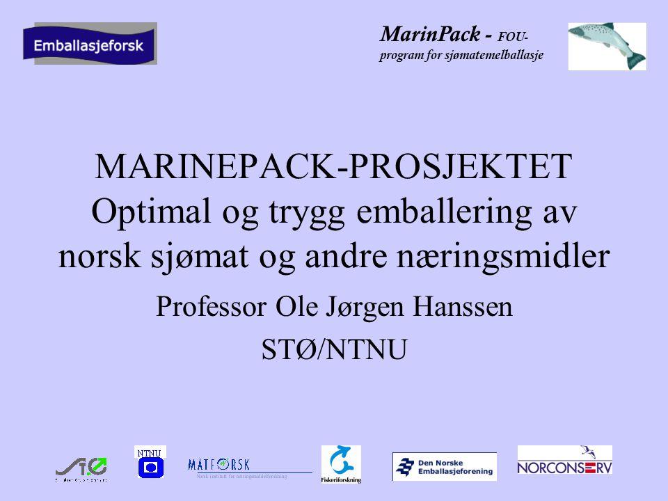 MarinPack - FOU- program for sjømatemelballasje MARINEPACK-PROSJEKTET Optimal og trygg emballering av norsk sjømat og andre næringsmidler Professor Ole Jørgen Hanssen STØ/NTNU