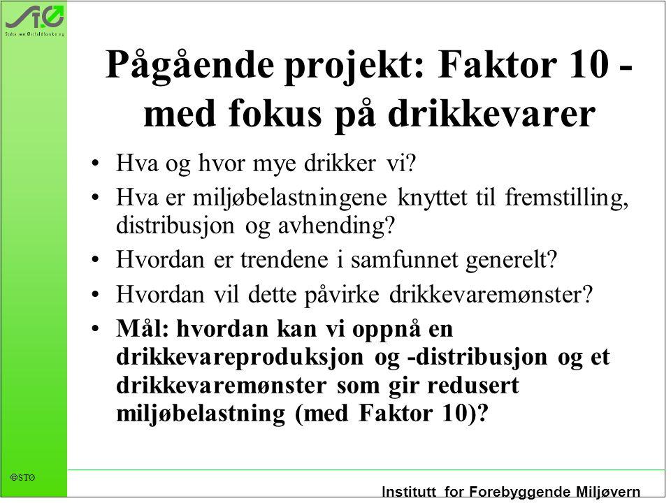 Institutt for Forebyggende Miljøvern  STØ Pågående projekt: Faktor 10 - med fokus på drikkevarer Hva og hvor mye drikker vi? Hva er miljøbelastningen