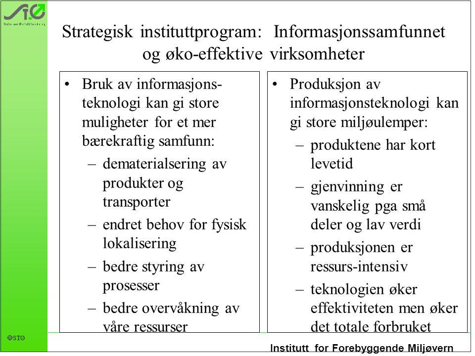 Institutt for Forebyggende Miljøvern  STØ Strategisk instituttprogram: Informasjonssamfunnet og øko-effektive virksomheter Produksjon av informasjons