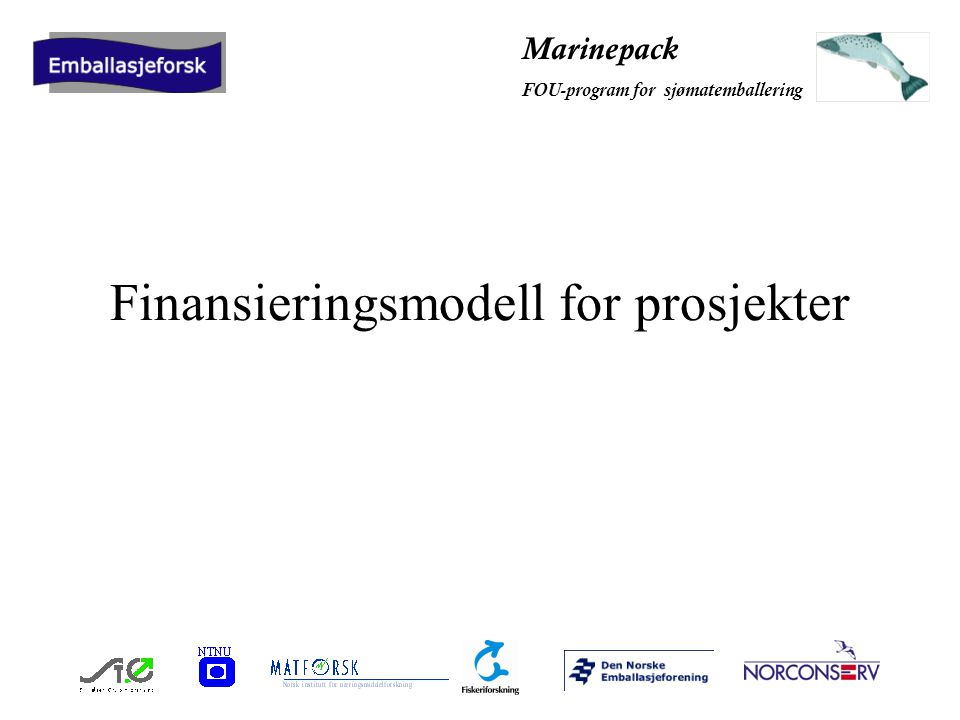Marinepack FOU-program for sjømatemballering Finansieringsmodell for prosjekter