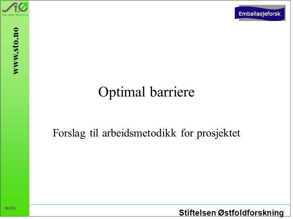 Stiftelsen Østfoldforskning  STØ www.sto.no Optimal barriere Forslag til arbeidsmetodikk for prosjektet
