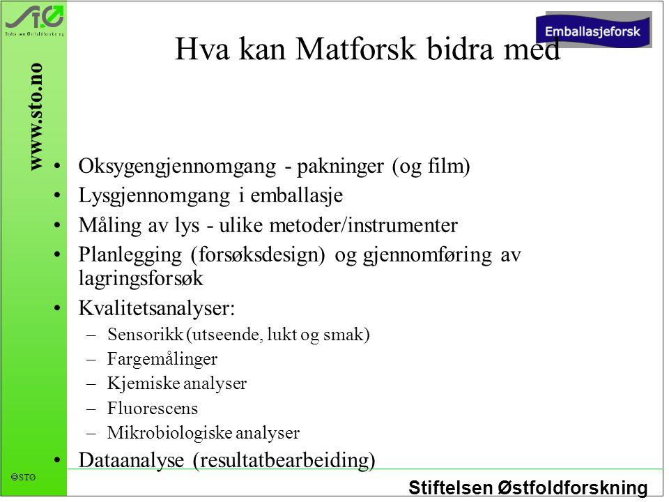 Stiftelsen Østfoldforskning  STØ www.sto.no Hva kan Matforsk bidra med Oksygengjennomgang - pakninger (og film) Lysgjennomgang i emballasje Måling av