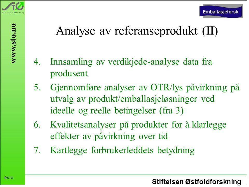 Stiftelsen Østfoldforskning  STØ www.sto.no Analyse av referanseprodukt (II) 4.Innsamling av verdikjede-analyse data fra produsent 5.Gjennomføre anal