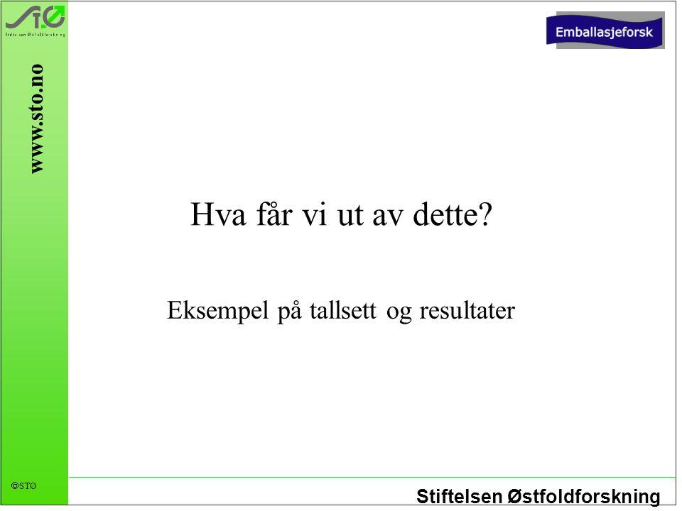 Stiftelsen Østfoldforskning  STØ www.sto.no Hva får vi ut av dette? Eksempel på tallsett og resultater