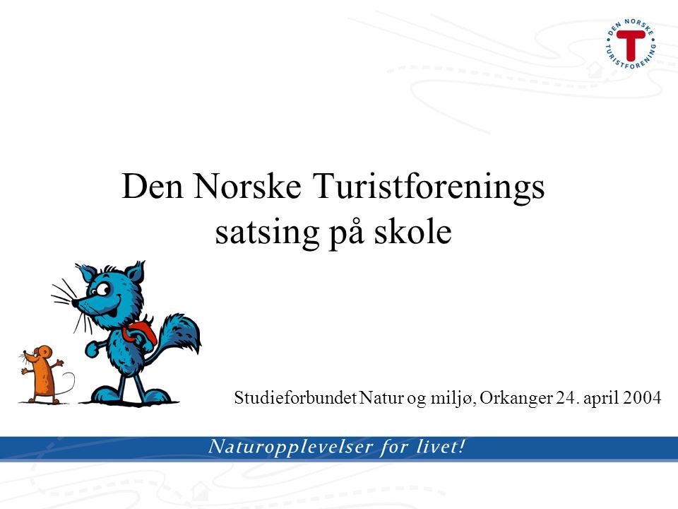Den Norske Turistforenings satsing på skole Studieforbundet Natur og miljø, Orkanger 24. april 2004