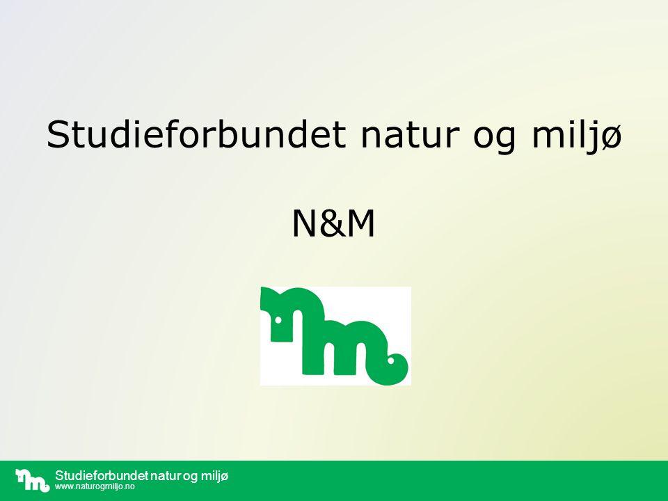 Studieforbundet natur og miljø www.naturogmiljo.no Studieforbundet natur og miljø N&M
