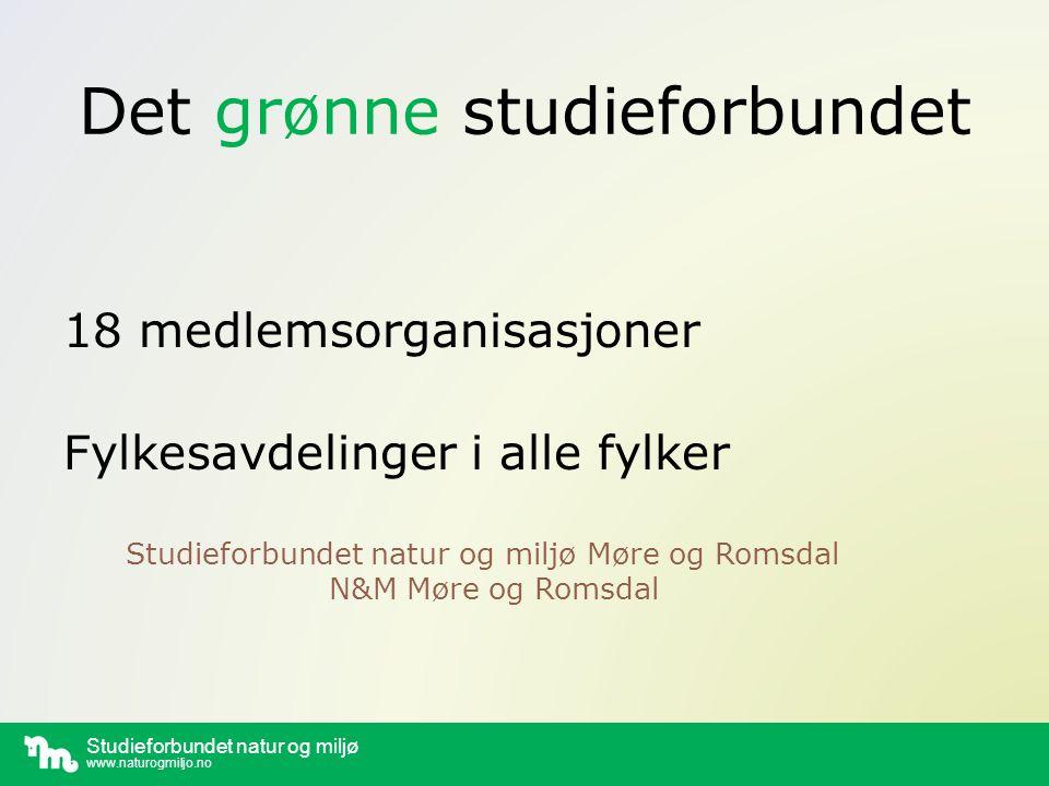 Studieforbundet natur og miljø www.naturogmiljo.no Det grønne studieforbundet 18 medlemsorganisasjoner Fylkesavdelinger i alle fylker Studieforbundet natur og miljø Møre og Romsdal N&M Møre og Romsdal