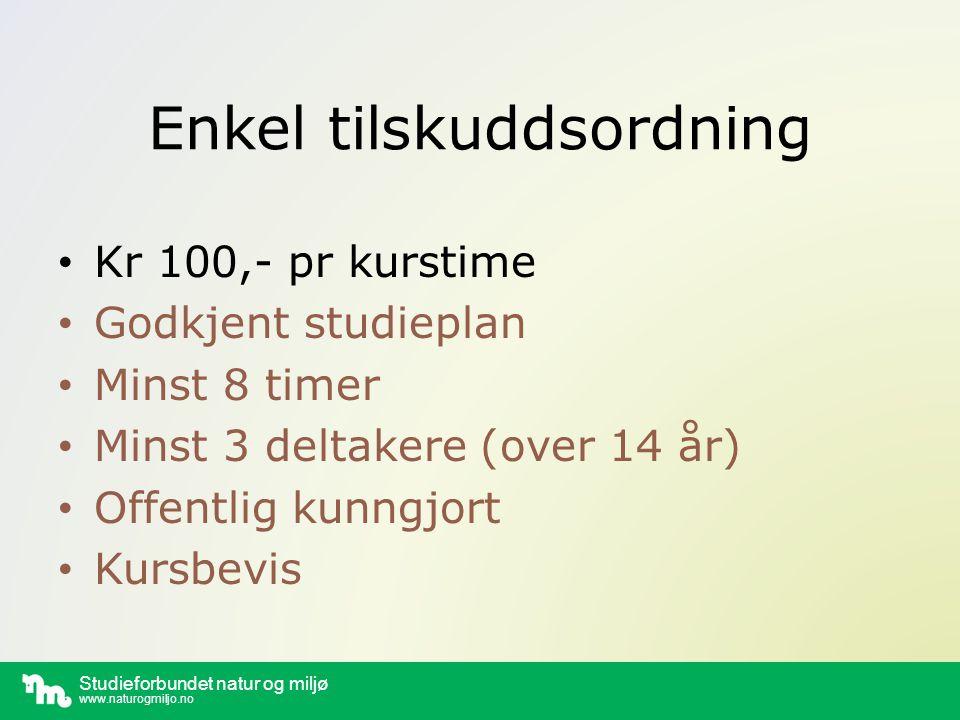 Enkel tilskuddsordning Kr 100,- pr kurstime Godkjent studieplan Minst 8 timer Minst 3 deltakere (over 14 år) Offentlig kunngjort Kursbevis
