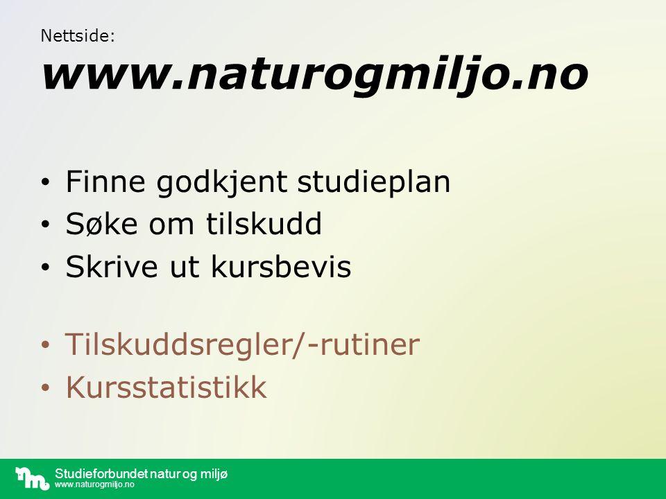 Studieforbundet natur og miljø www.naturogmiljo.no Nettside: www.naturogmiljo.no Finne godkjent studieplan Søke om tilskudd Skrive ut kursbevis Tilskuddsregler/-rutiner Kursstatistikk