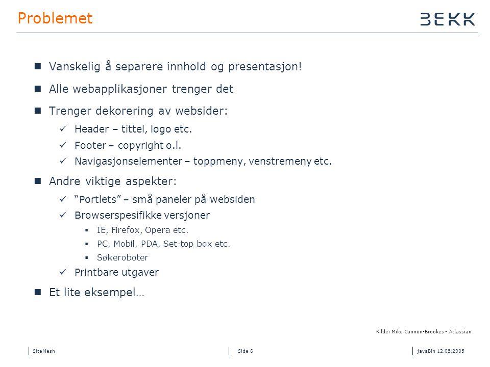 SiteMeshjavaBin 12.05.2005 Side 27 Eksempel – PageDecoratorMapping Sider kan selv velge dekorator Fint for småting, portlet /paneler/forms etc.